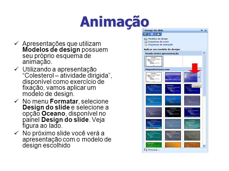 Animação Apresentações que utilizam Modelos de design possuem seu próprio esquema de animação. Utilizando a apresentação Colesterol – atividade dirigi