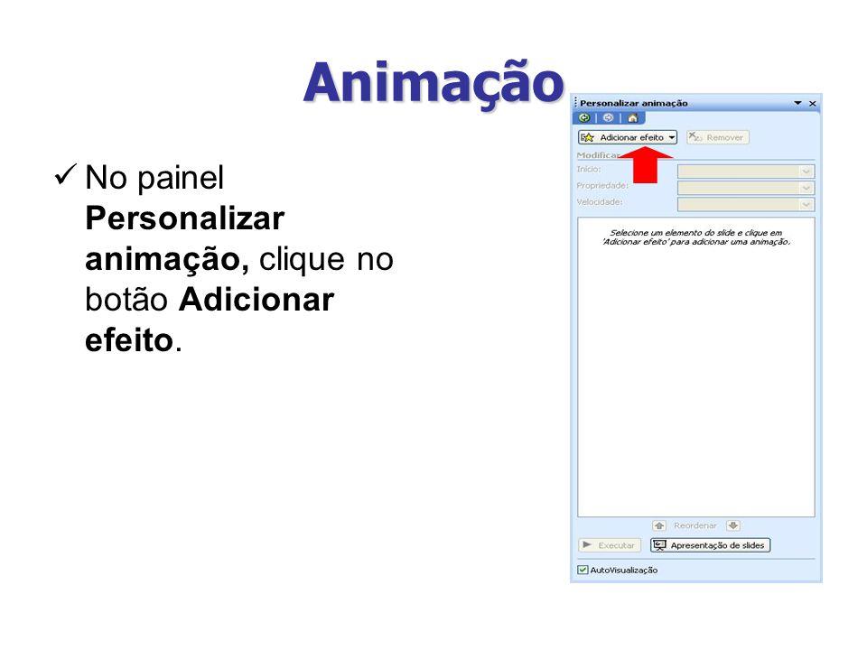 Animação No painel Personalizar animação, clique no botão Adicionar efeito.