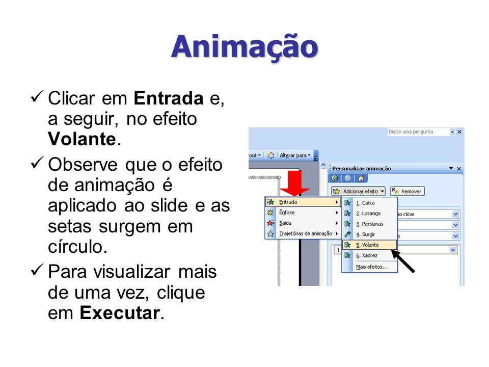 Animação Clicar em Entrada e, a seguir, no efeito Volante. Observe que o efeito de animação é aplicado ao slide e as setas surgem em círculo. Para vis