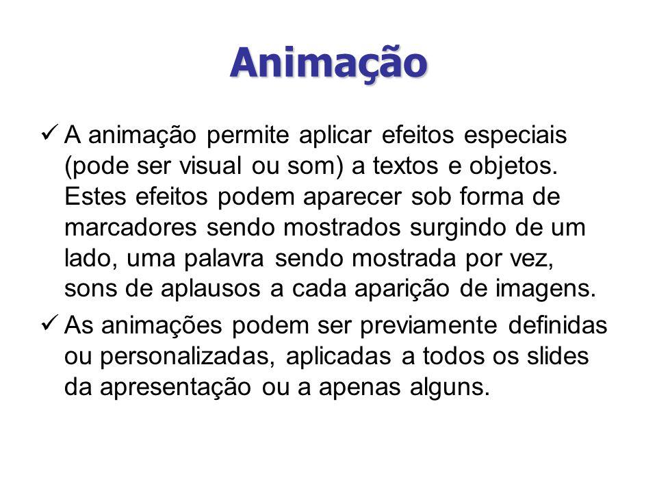 Animação A animação permite aplicar efeitos especiais (pode ser visual ou som) a textos e objetos. Estes efeitos podem aparecer sob forma de marcadore