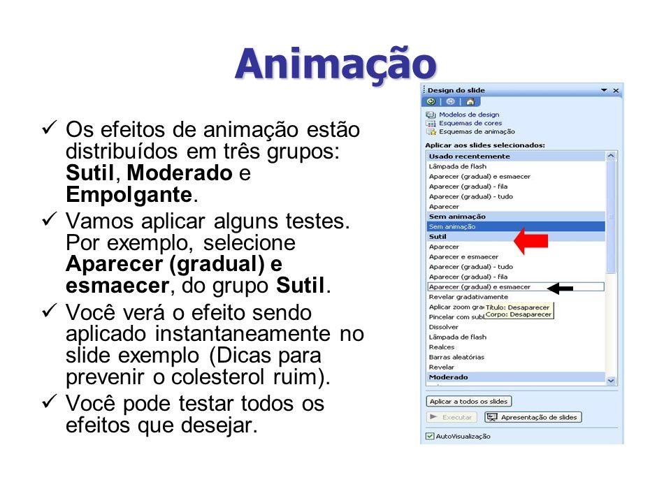 Animação Os efeitos de animação estão distribuídos em três grupos: Sutil, Moderado e Empolgante. Vamos aplicar alguns testes. Por exemplo, selecione A