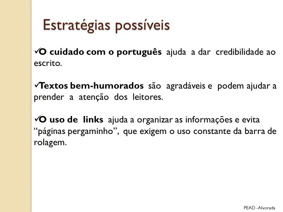 O cuidado com o português ajuda a dar credibilidade ao escrito. Textos bem-humorados são agradáveis e podem ajudar a prender a atenção dos leitores. O