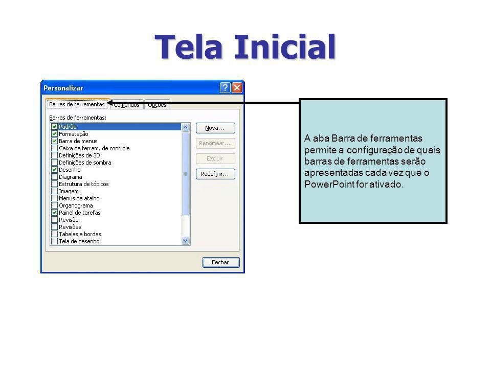Tela Inicial A aba Barra de ferramentas permite a configuração de quais barras de ferramentas serão apresentadas cada vez que o PowerPoint for ativado