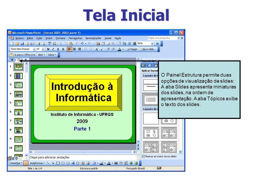 Tela Inicial O Painel Estrutura permite duas opções de visualização de slides: A aba Slides apresenta miniaturas dos slides, na ordem de apresentação.