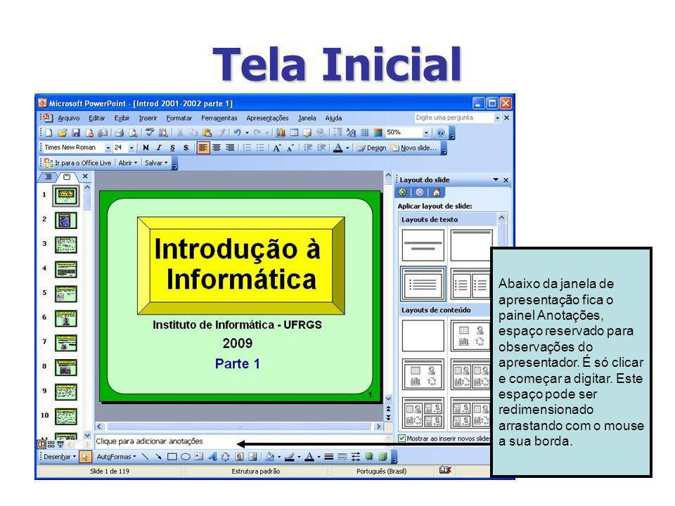 Tela Inicial Abaixo da janela de apresentação fica o painel Anotações, espaço reservado para observações do apresentador. É só clicar e começar a digi