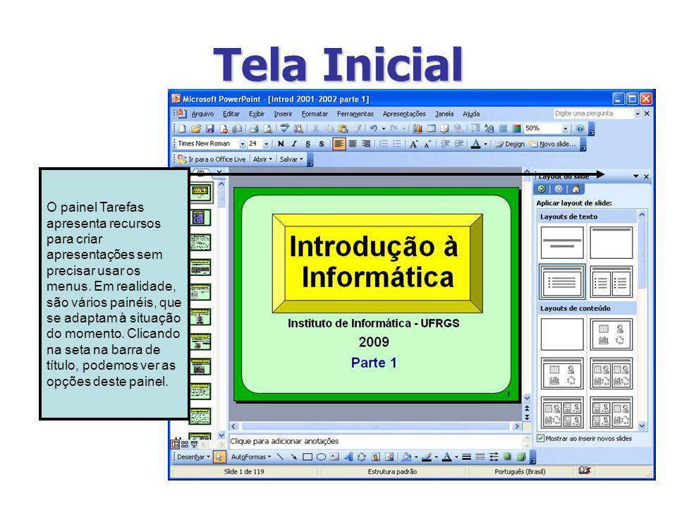 Tela Inicial O painel Tarefas apresenta recursos para criar apresentações sem precisar usar os menus. Em realidade, são vários painéis, que se adaptam