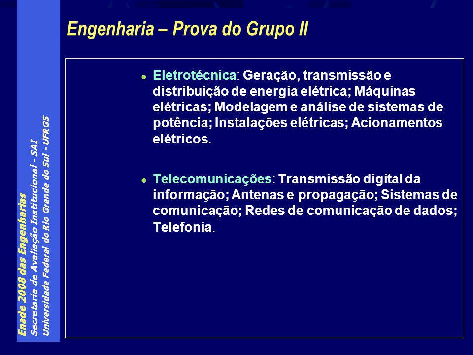 Enade 2008 das Engenharias Secretaria de Avaliação Institucional - SAI Universidade Federal do Rio Grande do Sul - UFRGS Eletrotécnica : Geração, transmissão e distribuição de energia elétrica; Máquinas elétricas; Modelagem e análise de sistemas de potência; Instalações elétricas; Acionamentos elétricos.