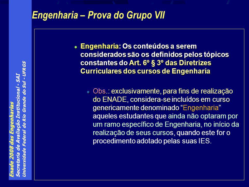 Enade 2008 das Engenharias Secretaria de Avaliação Institucional - SAI Universidade Federal do Rio Grande do Sul - UFRGS Engenharia: Os conteúdos a serem considerados são os definidos pelos tópicos constantes do Art.