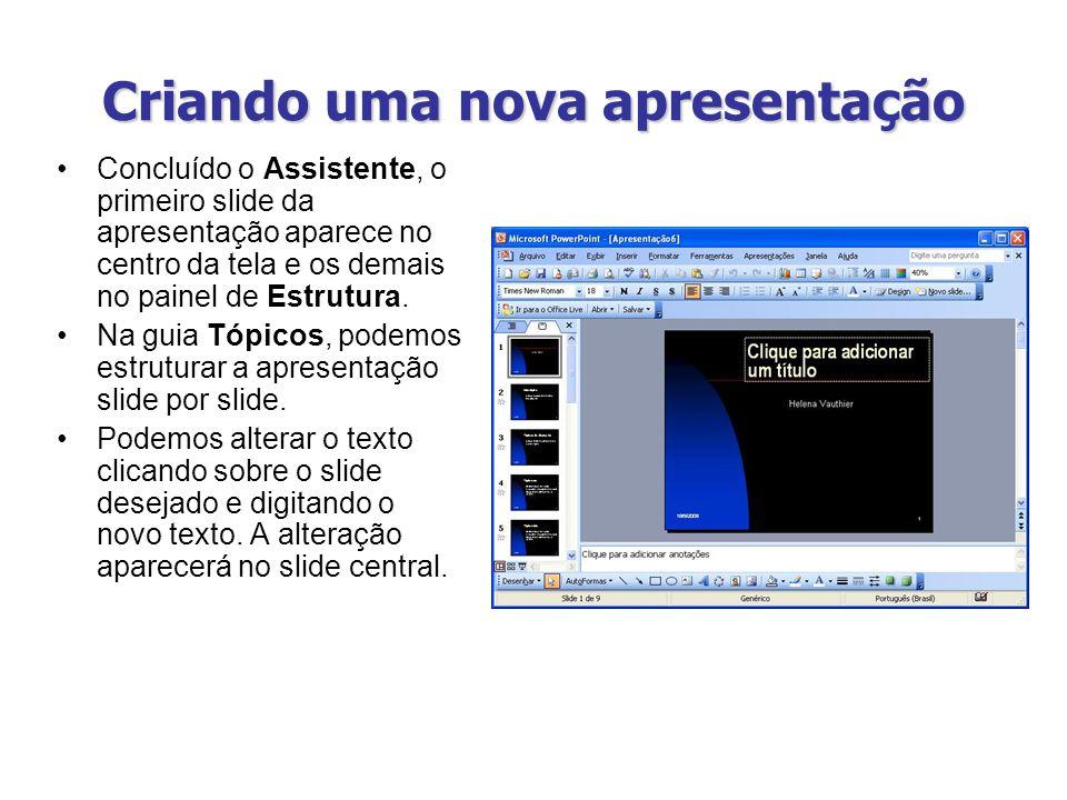 Criando uma nova apresentação Concluído o Assistente, o primeiro slide da apresentação aparece no centro da tela e os demais no painel de Estrutura. N