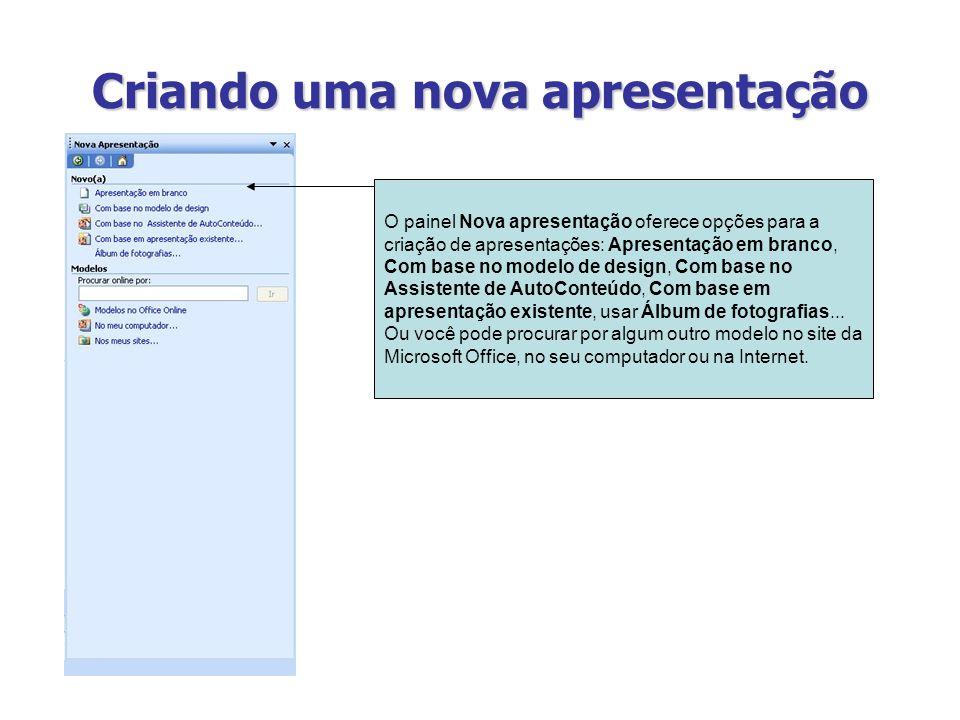 Criando uma nova apresentação O painel Nova apresentação oferece opções para a criação de apresentações: Apresentação em branco, Com base no modelo de