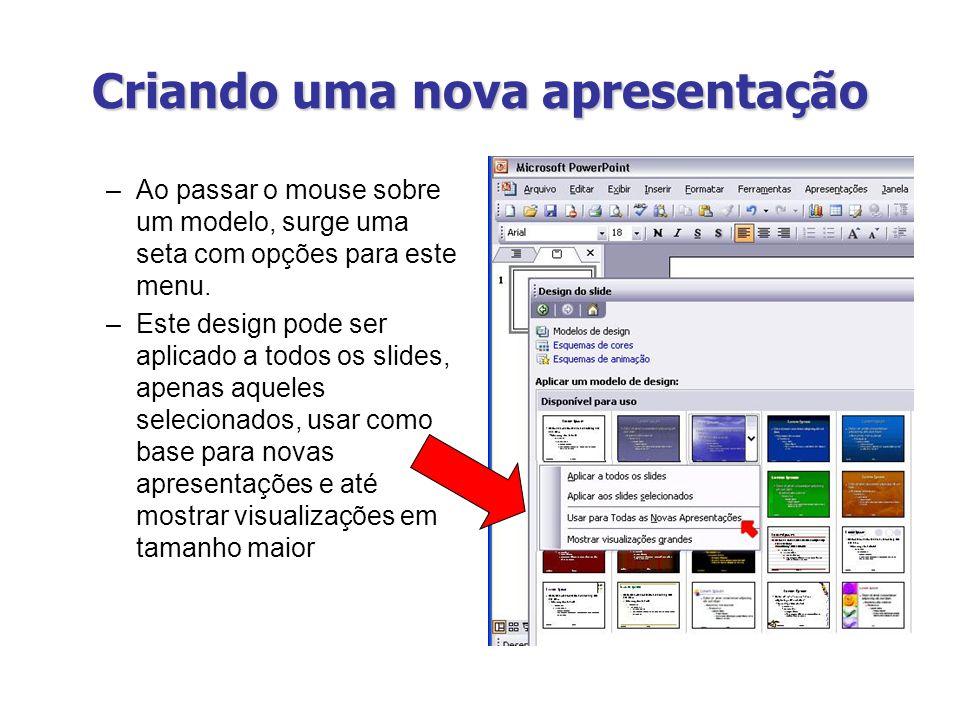 Criando uma nova apresentação –Ao passar o mouse sobre um modelo, surge uma seta com opções para este menu. –Este design pode ser aplicado a todos os
