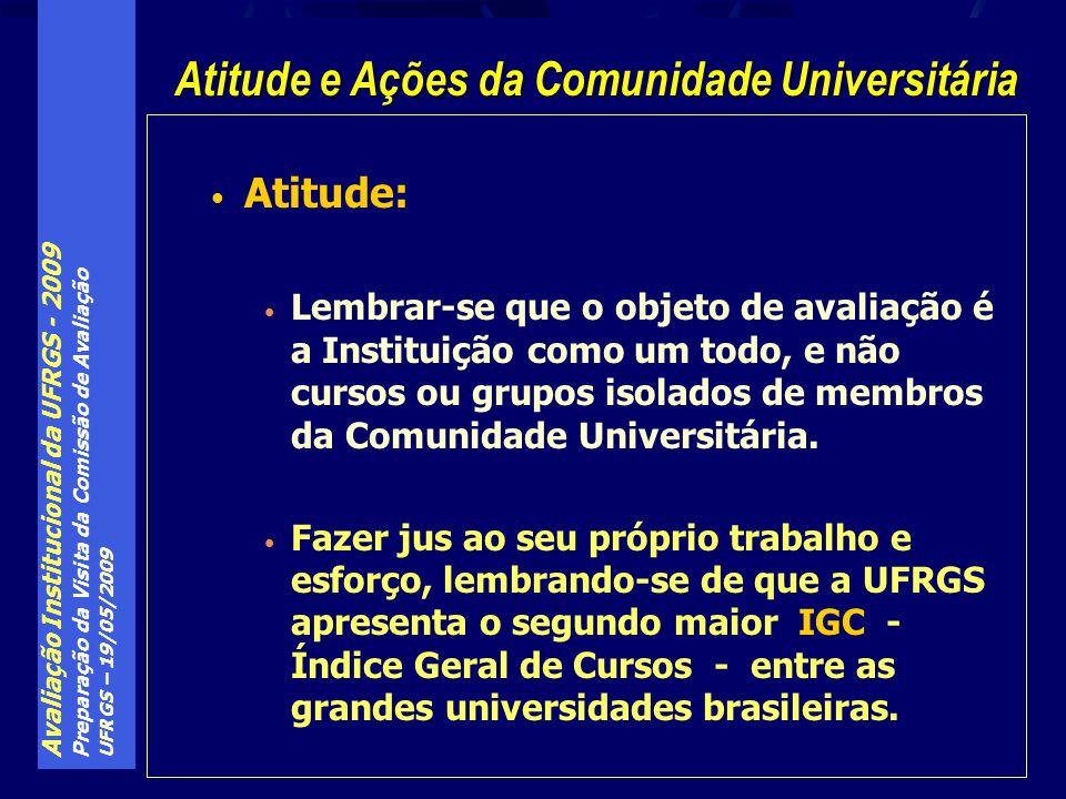 Avaliação Institucional da UFRGS - 2009 Preparação da Visita da Comissão de Avaliação UFRGS – 19/05/2009 Atitude: Lembrar-se que o objeto de avaliação é a Instituição como um todo, e não cursos ou grupos isolados de membros da Comunidade Universitária.