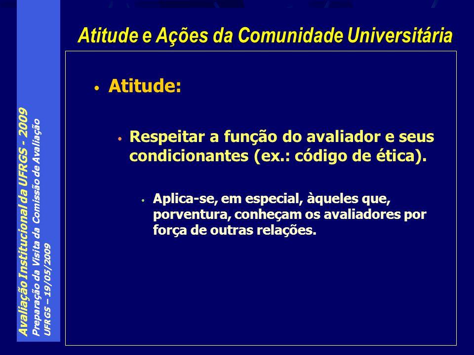 Avaliação Institucional da UFRGS - 2009 Preparação da Visita da Comissão de Avaliação UFRGS – 19/05/2009 Atitude: Respeitar a função do avaliador e seus condicionantes (ex.: código de ética).