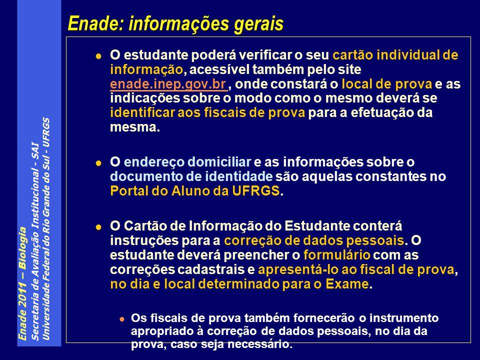 O estudante poderá verificar o seu cartão individual de informação, acessível também pelo site enade.inep.gov.br, onde constará o local de prova e as indicações sobre o modo como o mesmo deverá se identificar aos fiscais de prova para a efetuação da mesma.