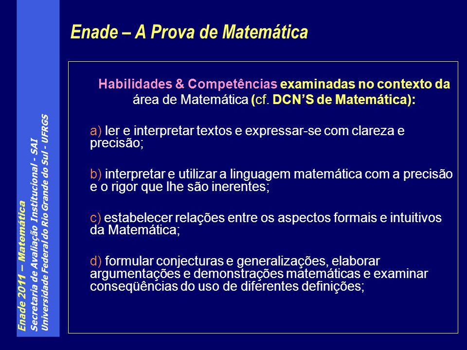 Habilidades & Competências examinadas no contexto da área de Matemática (cf. DCNS de Matemática): a) ler e interpretar textos e expressar-se com clare
