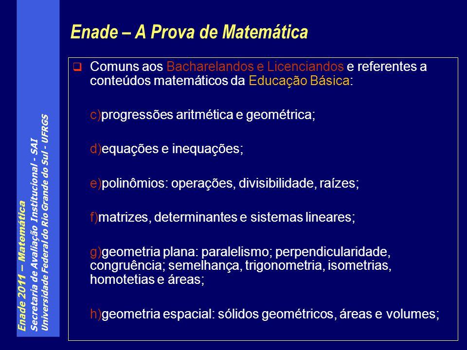 Comuns aos Bacharelandos e Licenciandos e referentes a conteúdos matemáticos da Educação Básica: c)progressões aritmética e geométrica; d)equações e i