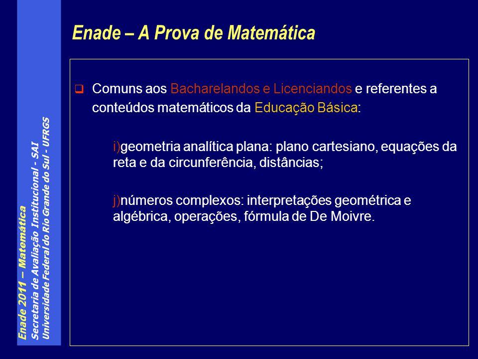Comuns aos Bacharelandos e Licenciandos e referentes a conteúdos matemáticos da Educação Básica: i)geometria analítica plana: plano cartesiano, equaçõ