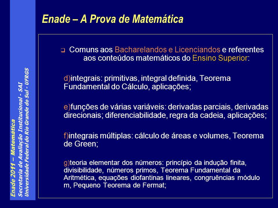 Comuns aos Bacharelandos e Licenciandos e referentes aos conteúdos matemáticos do Ensino Superior: d)integrais: primitivas, integral definida, Teorema