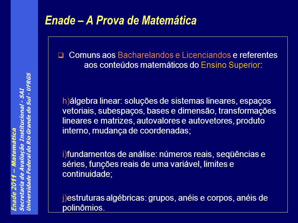 Comuns aos Bacharelandos e Licenciandos e referentes aos conteúdos matemáticos do Ensino Superior: h)álgebra linear: soluções de sistemas lineares, es