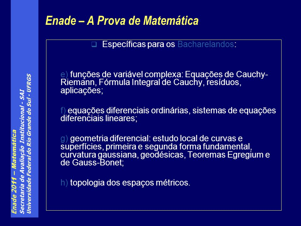 Específicas para os Bacharelandos: e) funções de variável complexa: Equações de Cauchy- Riemann, Fórmula Integral de Cauchy, resíduos, aplicações; f)