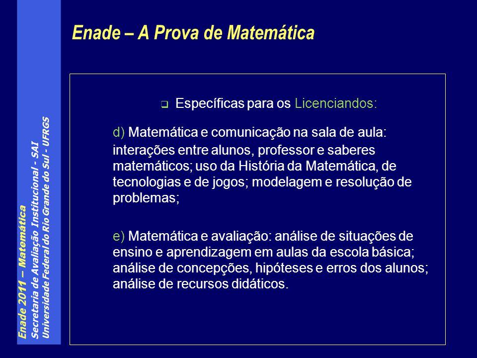 Específicas para os Licenciandos: d) Matemática e comunicação na sala de aula: interações entre alunos, professor e saberes matemáticos; uso da Histór