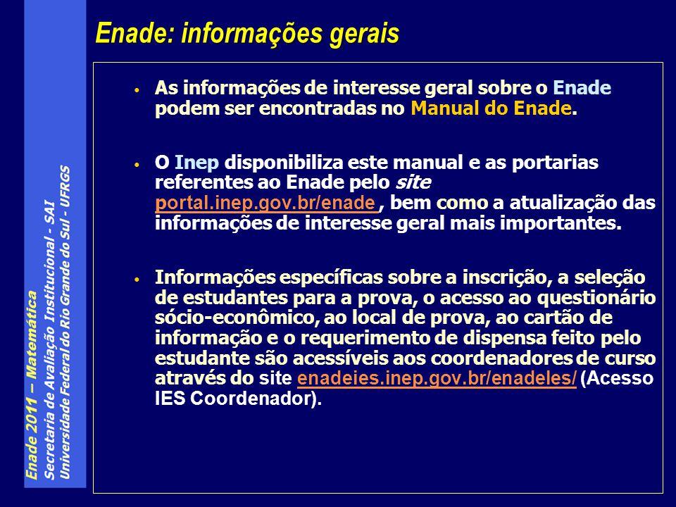As informações de interesse geral sobre o Enade podem ser encontradas no Manual do Enade. O Inep disponibiliza este manual e as portarias referentes a