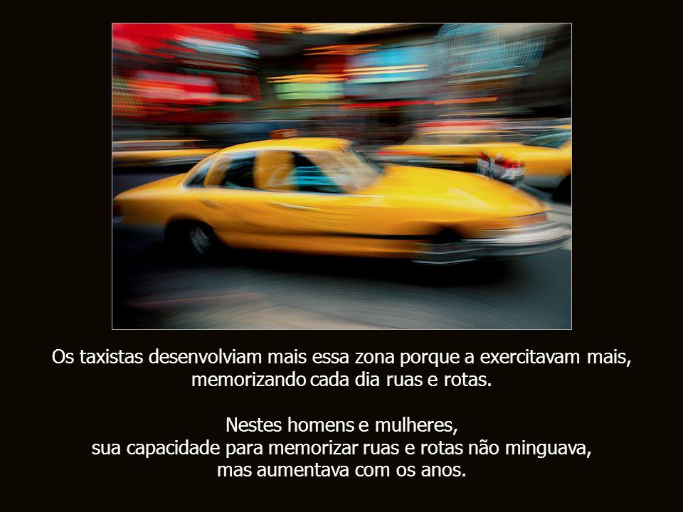 Em mar ç o de 2000, investigadores da Universidade de Londres, descobriram que os taxistas desta cidade, tinham uma parte do c é rebro, o Hipocampo -