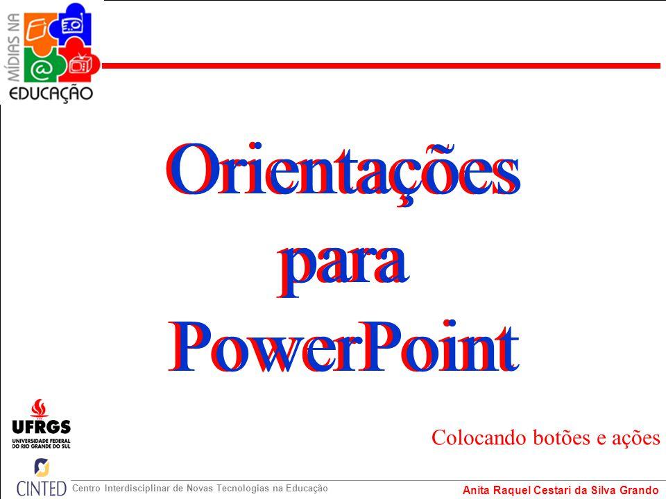 Anita Raquel Cestari da Silva Grando Centro Interdisciplinar de Novas Tecnologias na Educação Colocando botões e ações Orientações para PowerPoint