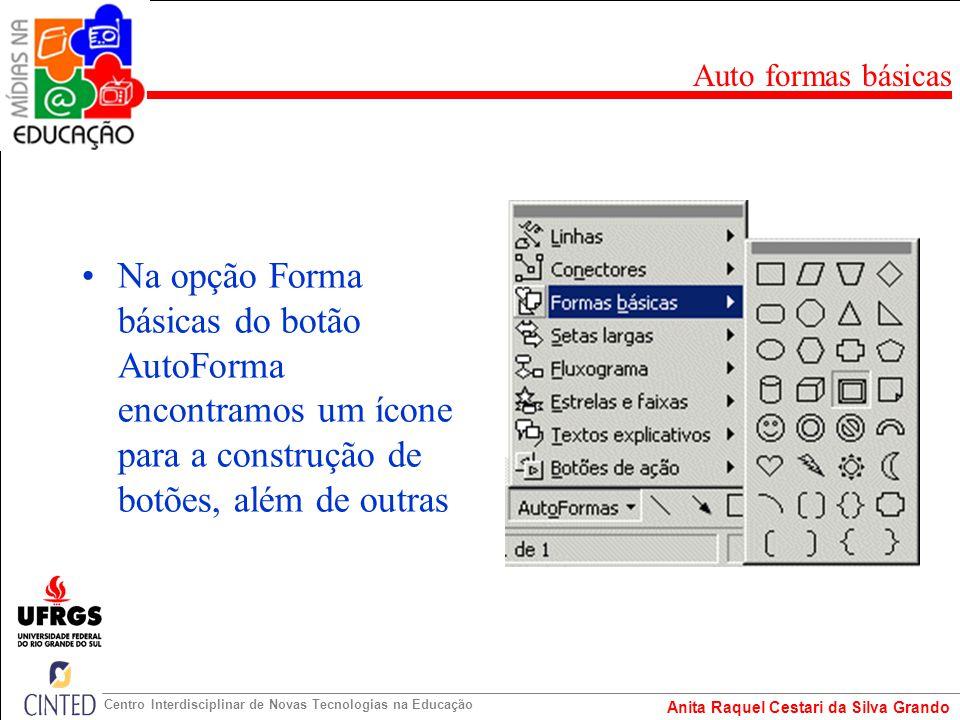 Anita Raquel Cestari da Silva Grando Centro Interdisciplinar de Novas Tecnologias na Educação Na opção Forma básicas do botão AutoForma encontramos um