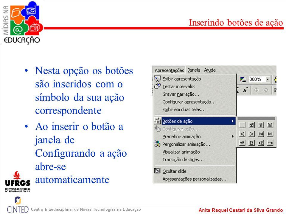 Anita Raquel Cestari da Silva Grando Centro Interdisciplinar de Novas Tecnologias na Educação Nesta opção os botões são inseridos com o símbolo da sua