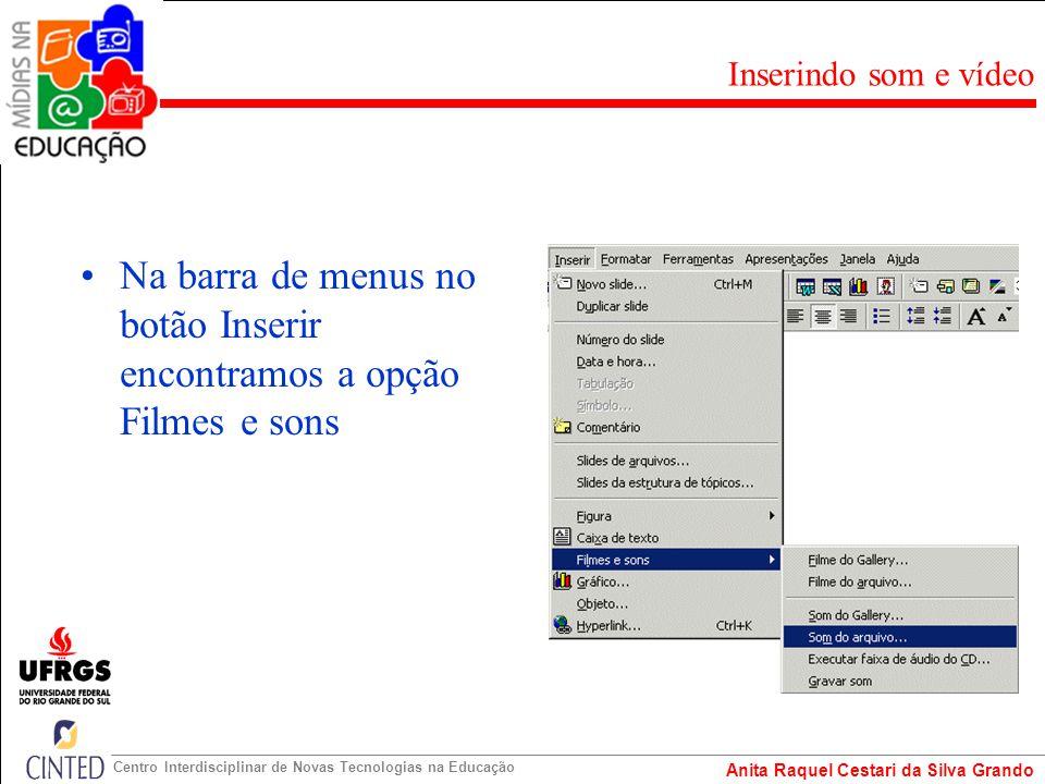 Anita Raquel Cestari da Silva Grando Centro Interdisciplinar de Novas Tecnologias na Educação Na barra de menus no botão Inserir encontramos a opção F