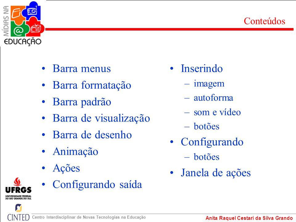 Anita Raquel Cestari da Silva Grando Centro Interdisciplinar de Novas Tecnologias na Educação Barra menus Barra formatação Barra padrão Barra de visua