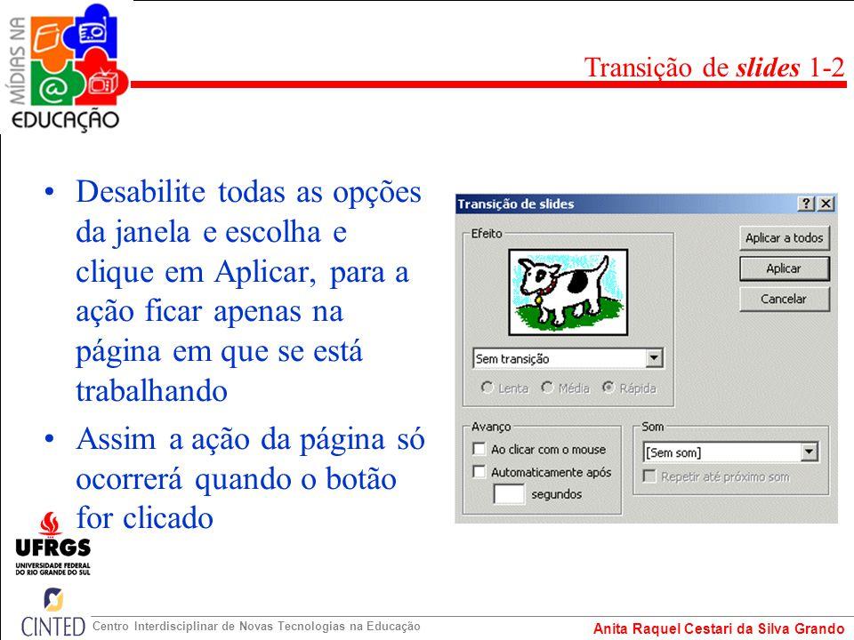 Anita Raquel Cestari da Silva Grando Centro Interdisciplinar de Novas Tecnologias na Educação Desabilite todas as opções da janela e escolha e clique