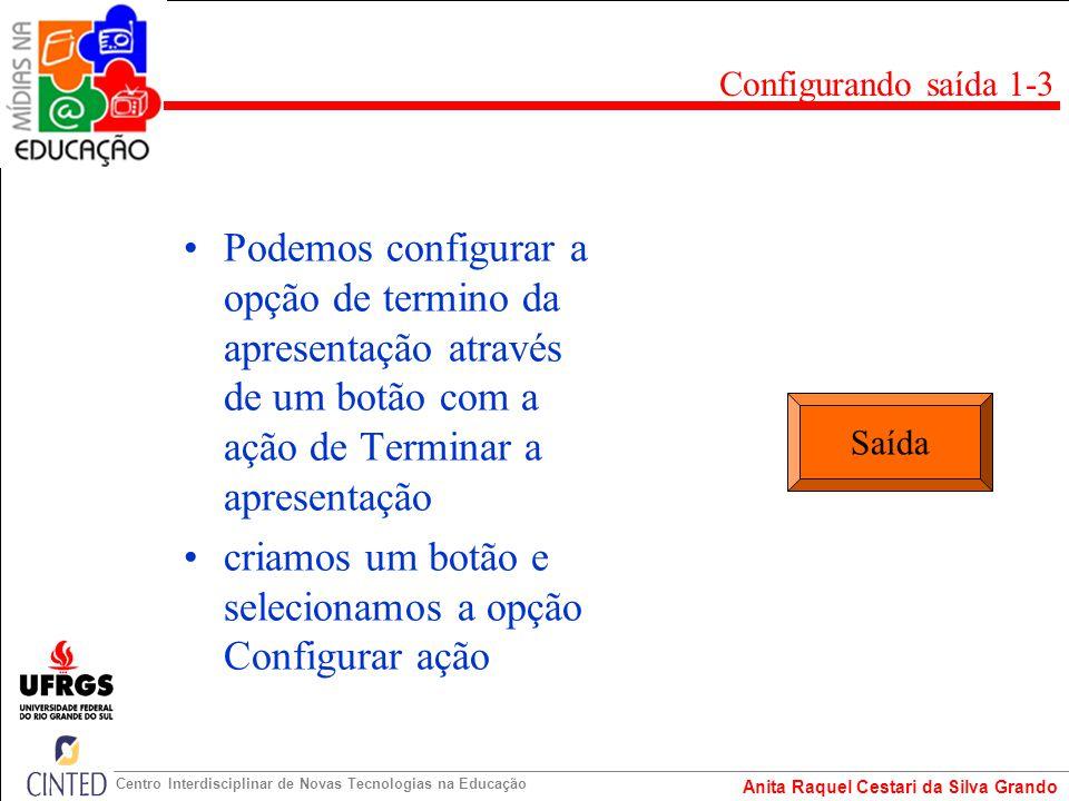 Anita Raquel Cestari da Silva Grando Centro Interdisciplinar de Novas Tecnologias na Educação Podemos configurar a opção de termino da apresentação at