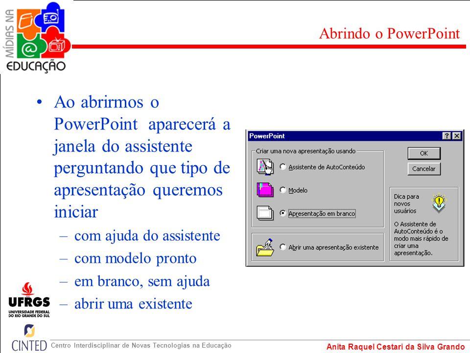 Anita Raquel Cestari da Silva Grando Centro Interdisciplinar de Novas Tecnologias na Educação Ao abrirmos o PowerPoint aparecerá a janela do assistent
