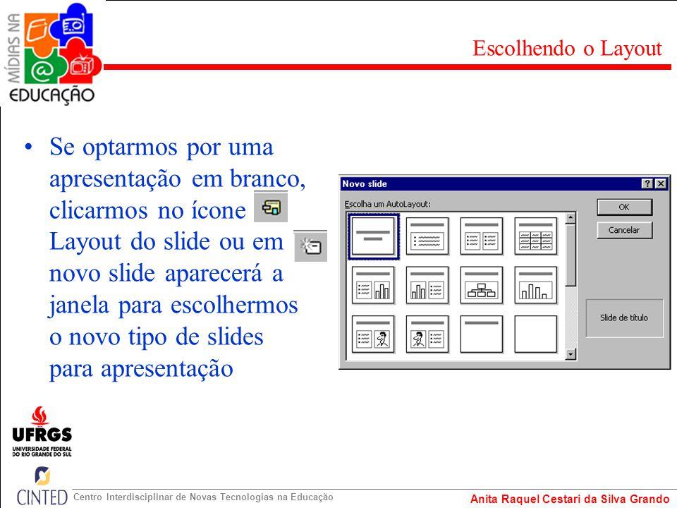 Anita Raquel Cestari da Silva Grando Centro Interdisciplinar de Novas Tecnologias na Educação Se optarmos por uma apresentação em branco, clicarmos no