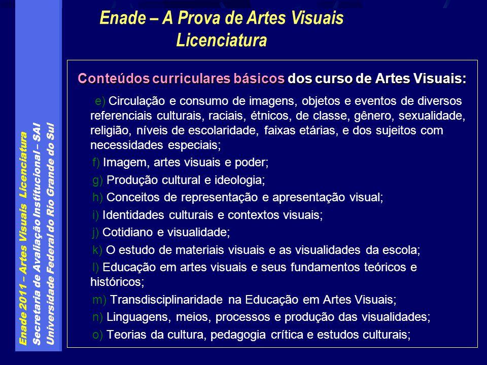 Enade 2011 – Artes Visuais Licenciatura Secretaria de Avaliação Institucional - SAI Universidade Federal do Rio Grande do Sul - UFRGS Enade 2011- Arte