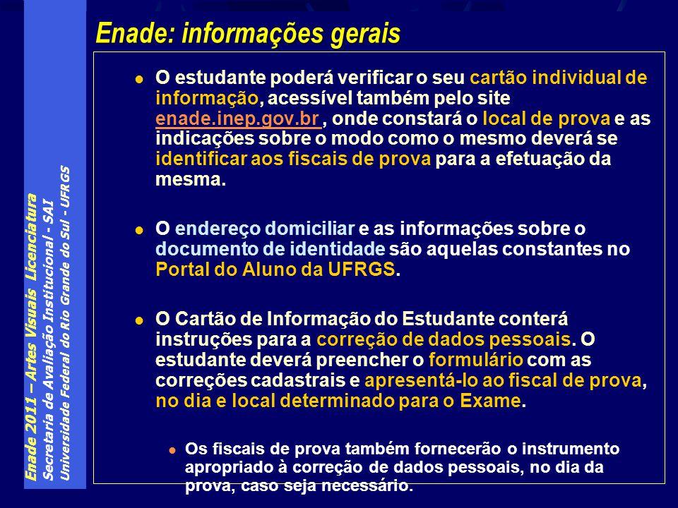 Enade 2011 – Artes Visuais Licenciatura Secretaria de Avaliação Institucional - SAI Universidade Federal do Rio Grande do Sul - UFRGS O estudante pode