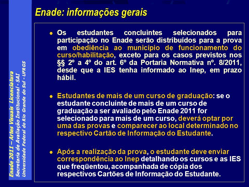 Enade 2011 – Artes Visuais Licenciatura Secretaria de Avaliação Institucional - SAI Universidade Federal do Rio Grande do Sul - UFRGS Os estudantes co