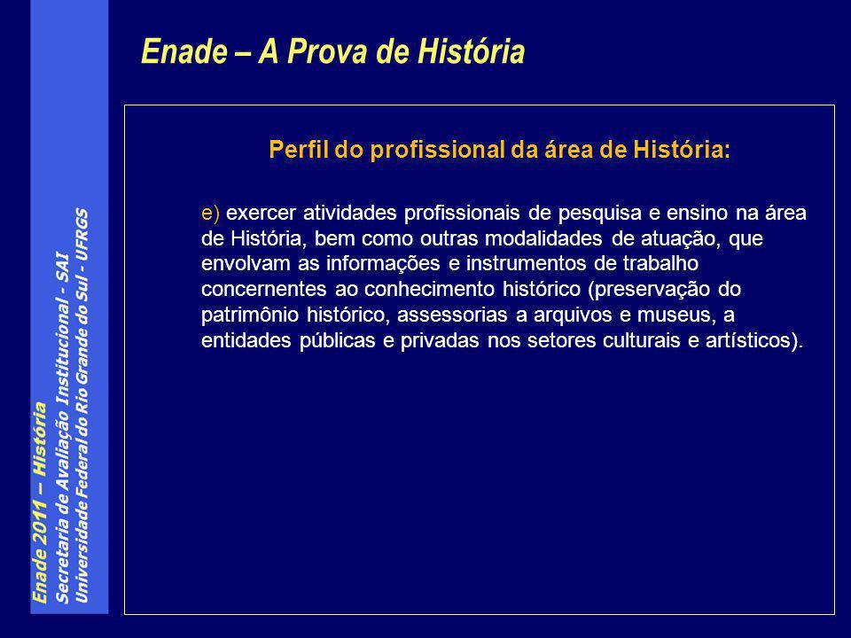 Perfil do profissional da área de História: e) exercer atividades profissionais de pesquisa e ensino na área de História, bem como outras modalidades