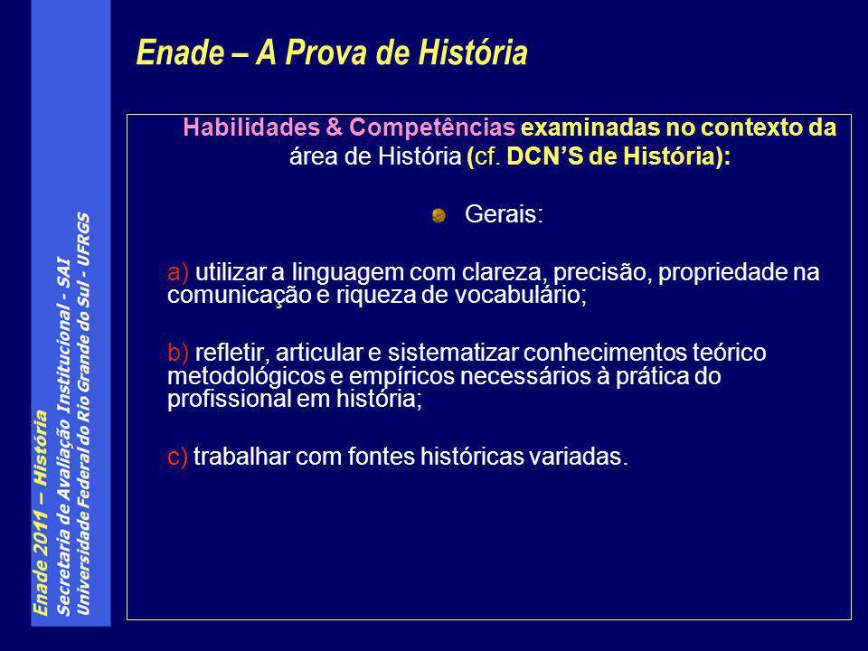 Habilidades & Competências examinadas no contexto da área de História (cf. DCNS de História): Gerais: a) utilizar a linguagem com clareza, precisão, p