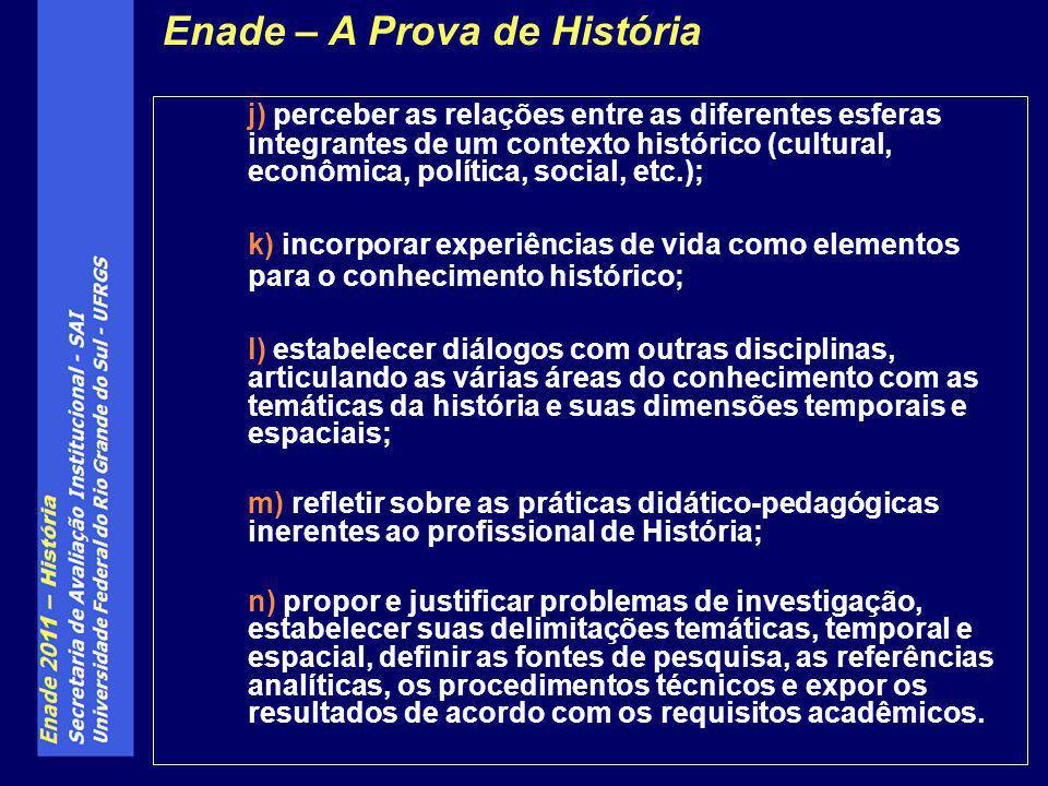 j) perceber as relações entre as diferentes esferas integrantes de um contexto histórico (cultural, econômica, política, social, etc.); k) incorporar