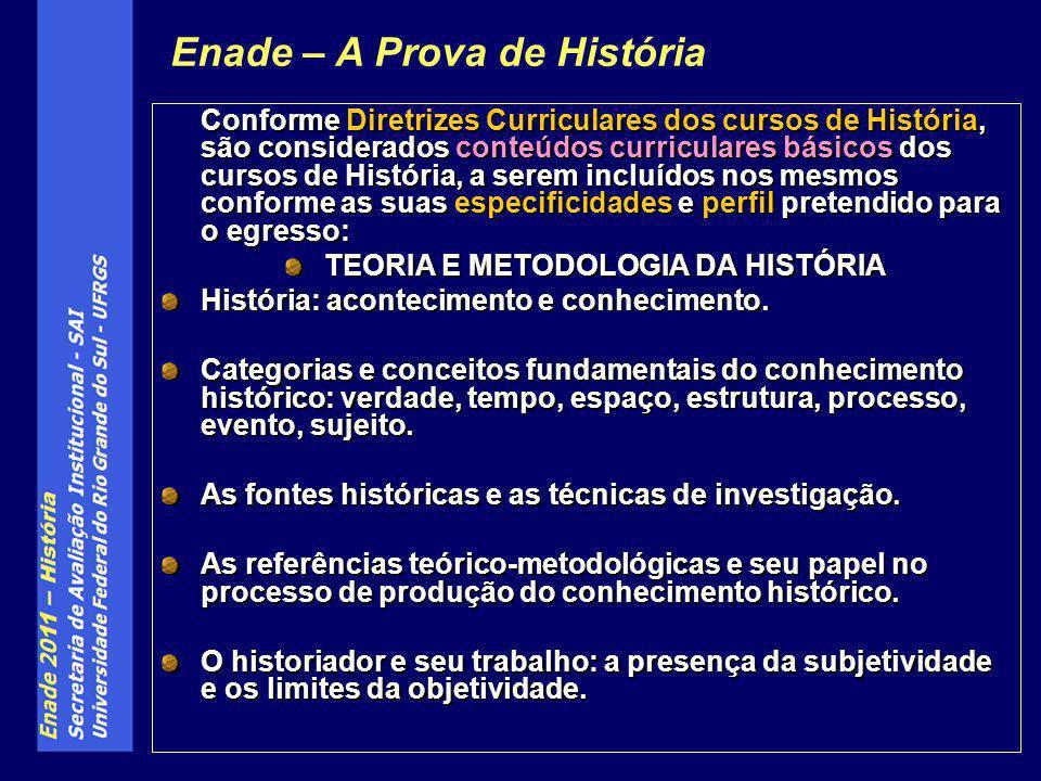 Conforme Diretrizes Curriculares dos cursos de História, são considerados conteúdos curriculares básicos dos cursos de História, a serem incluídos nos