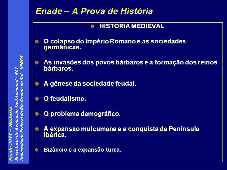 Enade – A Prova de História HISTÓRIA MEDIEVAL O colapso do Império Romano e as sociedades germânicas.