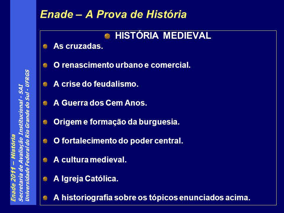 Enade – A Prova de História HISTÓRIA MEDIEVAL As cruzadas. O renascimento urbano e comercial. A crise do feudalismo. A Guerra dos Cem Anos. Origem e f