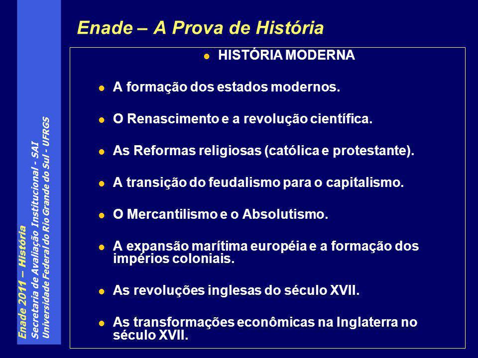 Enade – A Prova de História HISTÓRIA MODERNA A formação dos estados modernos. O Renascimento e a revolução científica. As Reformas religiosas (católic