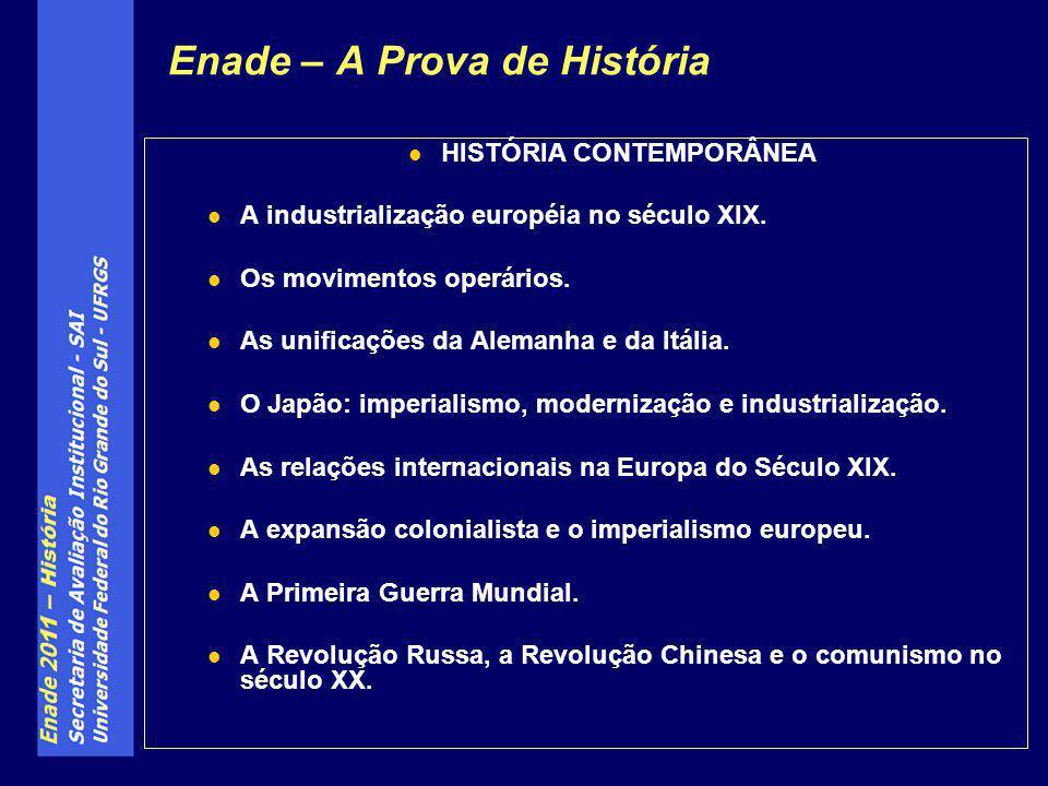 Enade – A Prova de História HISTÓRIA CONTEMPORÂNEA A industrialização européia no século XIX. Os movimentos operários. As unificações da Alemanha e da