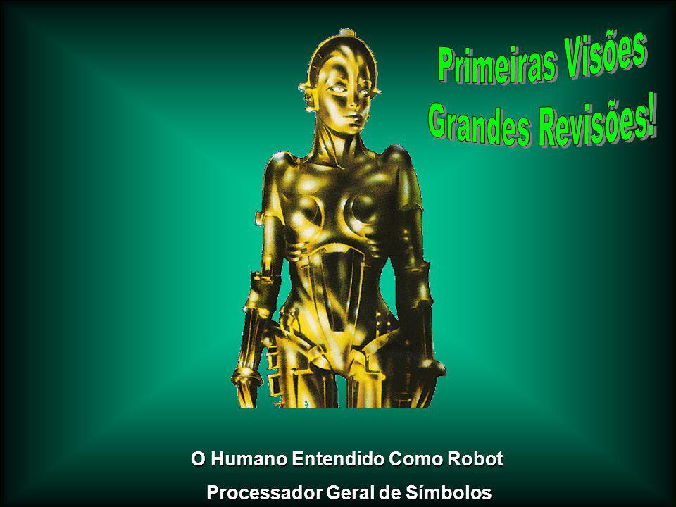 O Humano Entendido Como Robot Processador Geral de Símbolos Processador Geral de Símbolos