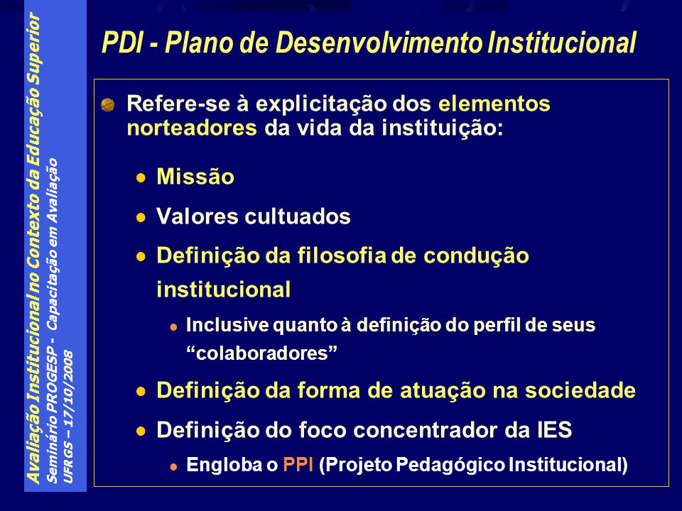 Avaliação Institucional no Contexto da Educação Superior Seminário PROGESP - Capacitação em Avaliação UFRGS – 17/10/2008 Refere-se à explicitação dos