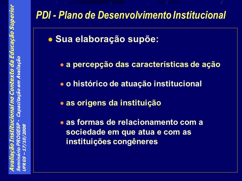 Avaliação Institucional no Contexto da Educação Superior Seminário PROGESP - Capacitação em Avaliação UFRGS – 17/10/2008 Sua elaboração supõe: a perce